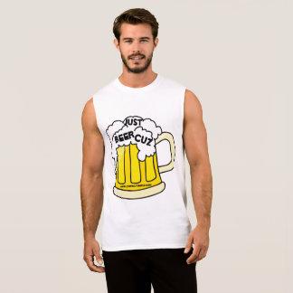 Just Beer Cuz Sleeveless Shirt