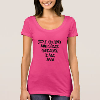 Just being Awesome because I am Ava T-Shirt