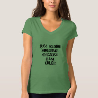 Just being Awesome because I am Chloe T-Shirt