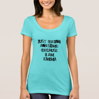 Just being Awesome because I am Emma T-Shirt