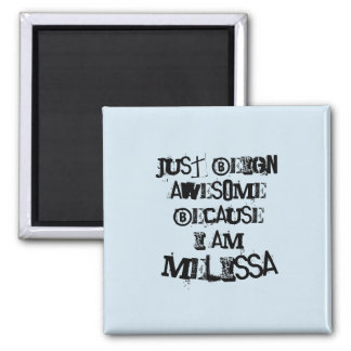 Just being Awesome because I am Melissa Square Magnet