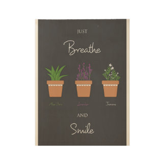 Just Breathe and Smile Wood Poster