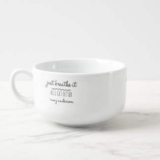 Just Breathe It Will Get Better Soup Cup Soup Mug