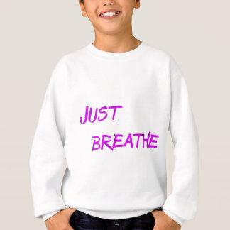 Just breathe. sweatshirt