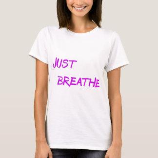 Just breathe. T-Shirt