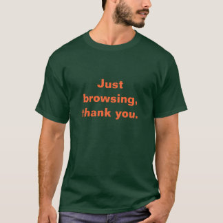 """""""Just browsing, thank you"""" T-Shirt"""