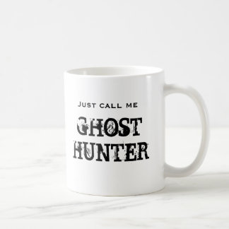 Just call me Ghost Hunter Coffee Mug