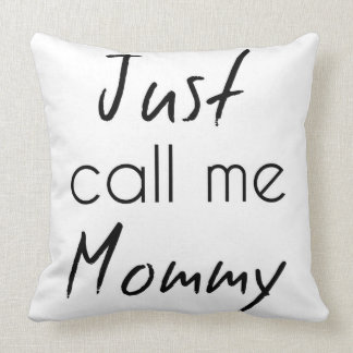 Just Call Me Mommy Pillow