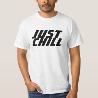 JUST CHILL T SHIRTS