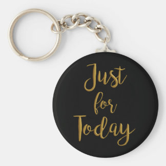 Just For Today gold quote AA NA 12 step recovery Key Ring