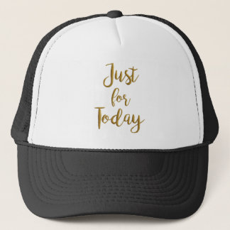 Just For Today gold quote AA NA 12 step recovery Trucker Hat