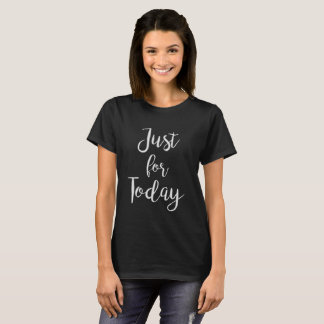 Just For Today recovery quote tee AA NA slogan top