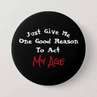 Just Give Me One Good Reason to Act My Age - 7.5 Cm Round Badge