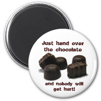 Just hand over the chocolate, ... 6 cm round magnet