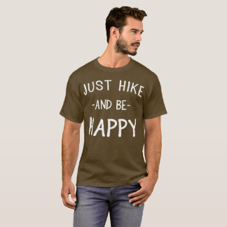 Just hike and be happy fun hikers' humor T-Shirt