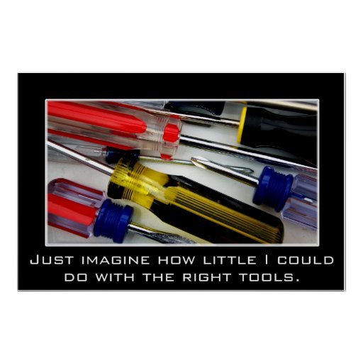 Just imagine what I could do with the right tools Posters