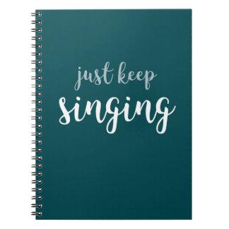 Just Keep Singing Spiral Bound Notebook