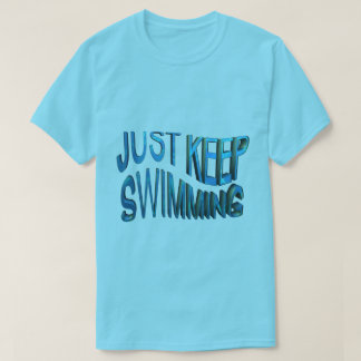 Just Keep Swimming T-Shirt