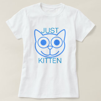 Just Kitten Tshirts