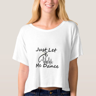 """Just Let Me Dance"" T-Shirt"