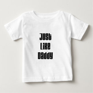 Just like Daddy Baby T-Shirt
