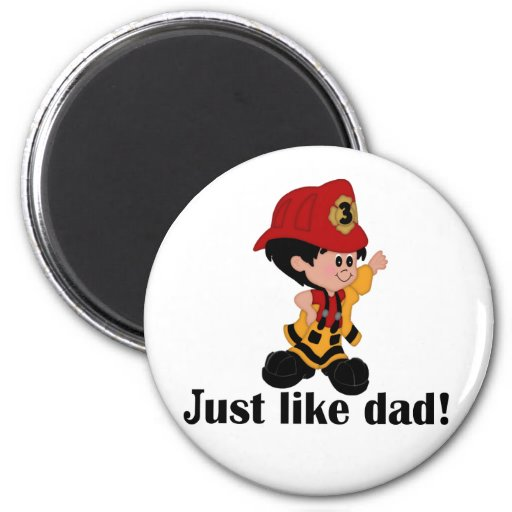 Just like Fireman Dad Fridge Magnets
