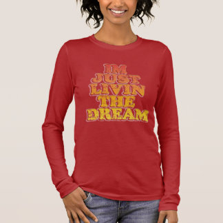 Just Livin The Dream Long Sleeve T-Shirt