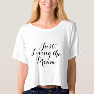 Just Living the Dream Tshirt