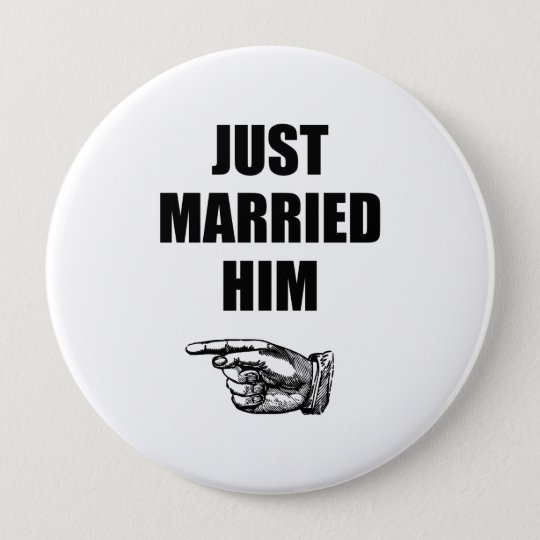 Just Married Him 10 Cm Round Badge