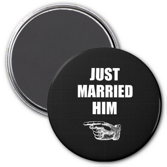 Just Married Him 7.5 Cm Round Magnet