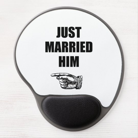Just Married Him Gel Mouse Pad