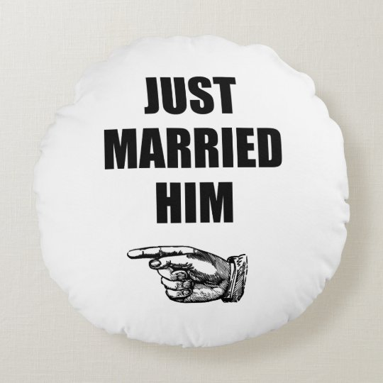 Just Married Him Round Cushion