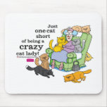 Just One Cat Short Of Being A Crazy Cat Lady Mouse Pad