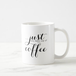 Just One More Cup of Coffee, Ceramic Classic Mug