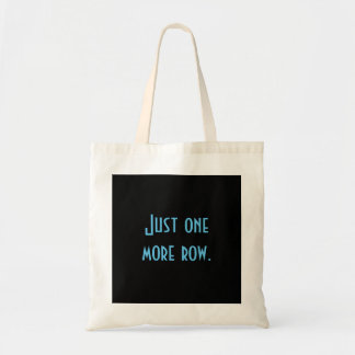 Just one more row. budget tote bag