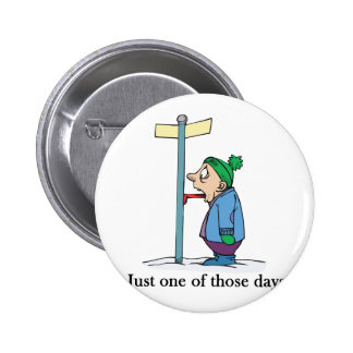 Just one of those days 6 cm round badge