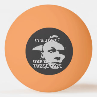Just One of those Daze - Ping Pong Ball
