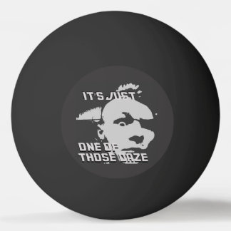 Just One of those Daze - Ping Pong Ball  Black