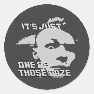 Just One of those Daze - Round Sticker