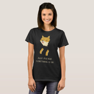 Just Pretend Everything Is Ok! T-Shirt