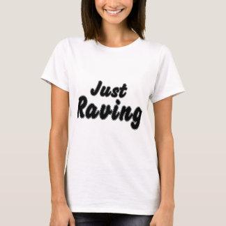 JUST RAVING T-Shirt