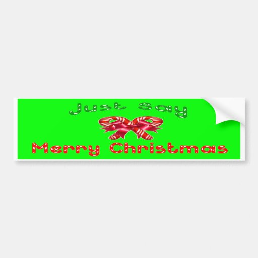 Just Say Merry Christmas - bumper sticker
