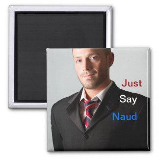 Just Say Naud Magnet