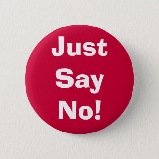 Just Say No! 6 Cm Round Badge