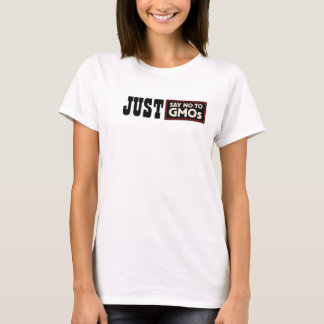 Just Say No GMOs t-shirt