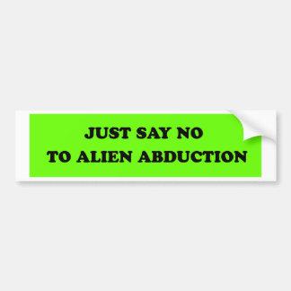 JUST SAY NO TO ALIEN ABDUCTION BUMPER STICKER