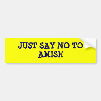 JUST SAY NO TO AMISH BUMPER STICKER