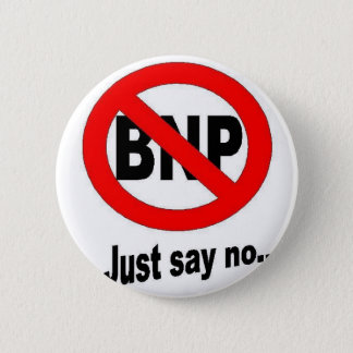 Just say No to BNP 6 Cm Round Badge