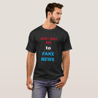JUST SAY NO TO FAKE NEWS funny humor t-shirt