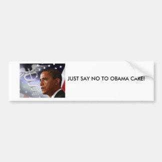 JUST SAY NO TO OBAMA CARE! CAR BUMPER STICKER